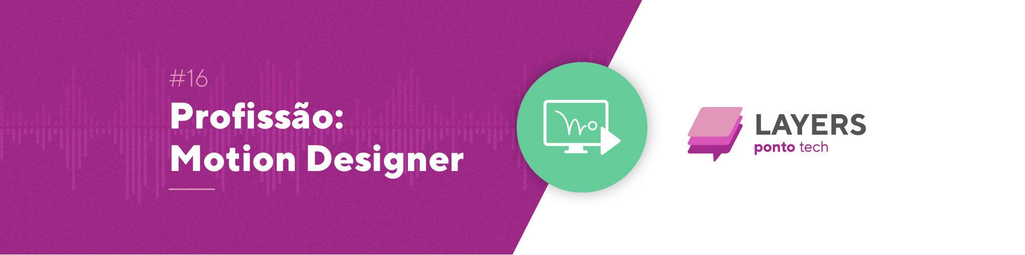 Layerspontotech_ep_16_profissão_motion_designer_100